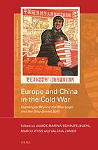 Europe and China in the Cold War : Exchanges Beyond the Bloc Logic and the Sino-Soviet Split