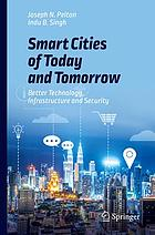 Smart Cities of Today and Tomorrow : Better Technology, Infrastructure and Security.