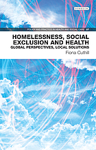 Homelessness, social exclusion and health : global perspectives, local solutions