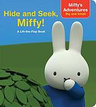 Miffy's adventures big and small : hide and seek, Miffy! a lift-the-flap book