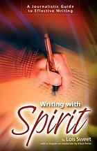 Writing with spirit : a journalistic guide to effective writing