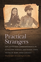 Practical strangers : the courtship correspondence of Nathaniel Dawson and Elodie Todd, sister of Mary Todd Lincoln