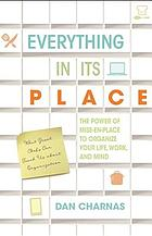 Everything in its place : the power of mise-en-place to organize your life, work, and mind