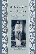 Mother of bliss : Ānandamayī Mā (1896-1982)