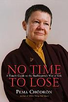 No time to lose : a timely guide to the way of the Bodhisattva