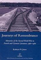 Journeys of remembrance : memories of the Second World War in French and German literature, 1960-1980