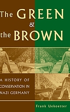 The green and the brown : a history of conservation in Nazi Germany