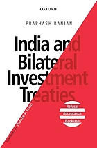India and bilateral investment treaties : refusal, acceptance, backlash