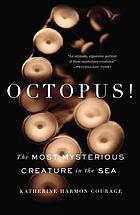 Octopus! : the most mysterious creature in the sea