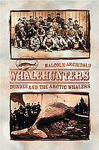 Whalehunters : Dundee and the Arctic whalers