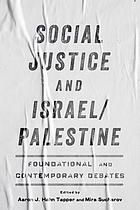 Social justice and Israel/Palestine : foundational and contemporary debates