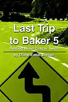 Last trip to Baker 5 : beating brain cancer twice