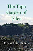 The tapu garden of Eden : a mysterious, moving and uniquely New Zealand story, for sensitive people, young and old, about how the past continues to influence the present