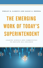 The emerging work of today's superintendent : leading schools and communities to educate all children