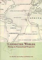 Connected Worlds: History in Transnational Perspective