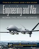 Engineering and war : militarism, ethics, institutions, alternatives