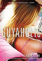 Guyaholic : a story of finding, flirting, forgetting ... and the boy who changes everything