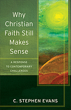 Why Christian faith still makes sense : a response to contemporary challenges