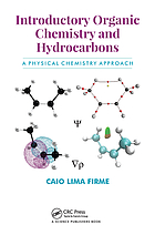 Introductory organic chemistry and hydrocarbons : a physical chemistry approach.