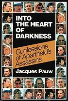 Into the Heart of Darkness : Confessions of Apartheid's Assassins