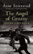 The angel of Grozny : inside Chechnya