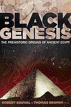 Black genesis : the prehistoric origins of ancient Egypt