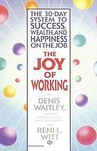 The joy of working : the 30 day system to success, wealth, & happiness on the job