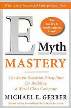 E myth mastery : the seven essential disciplines for building a world class company