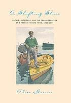 A shifting shore : locals, outsiders, and the transformation of a French fishing town, 1823-2000