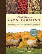 Adventures in Yarn Farming: Four Seasons on a New England Fi