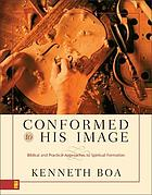 Conformed to His image : biblical and practical approaches to spiritual formation