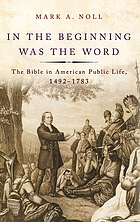 In the beginning was the word : the Bible in American public life, 1492-1783