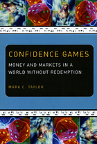 Confidence games : money and markets in a world without redemption