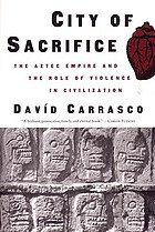 City of sacrifice : the Aztec empire and the role of violence in civilization