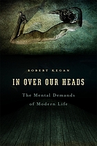 In over our heads : the mental demands of modern life
