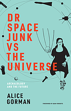 Dr. Space Junk vs. the universe : archaeology and the future