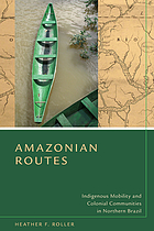 Amazonian routes : indigenous mobility and colonial communities in northern Brazil