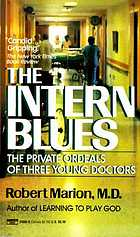 The intern blues : the private ordeals of three young doctors