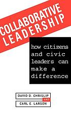 Collaborative leadership : how citizens and civic leaders can make a difference