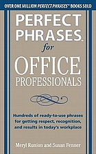 Perfect phrases for office professionals : hundreds of ready-to-use phrases for getting respect, recognition, and results in today's workplace