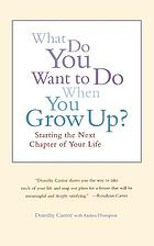 What do you want to do when you grow up? : starting the next chapter of your life