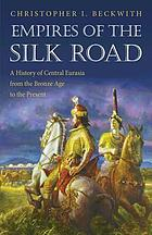 Empires of the Silk Road : a history of Central Eurasia from the Bronze Age to the present