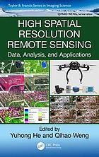 High spatial resolution remote sensing : data, analysis, and applications