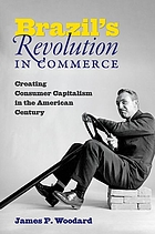 Brazil's revolution in commerce : creating consumer capitalism in the American century
