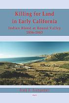 Killing for land in early California : Indian blood at Round Valley : founding the Nome Cult Indian Farm