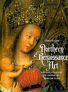 Northern Renaissance art : painting, sculpture, the graphic arts from 1350 to 1575