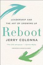 Reboot : leadership and the art of growing up