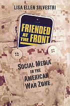 Friended at the front : social media in the American war zone