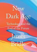 New dark age technology and the End of the Future.