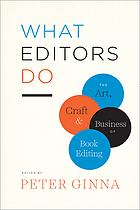 What Editors Do: The Art, Craft, and Business of Book Editing : -- ON ORDER.